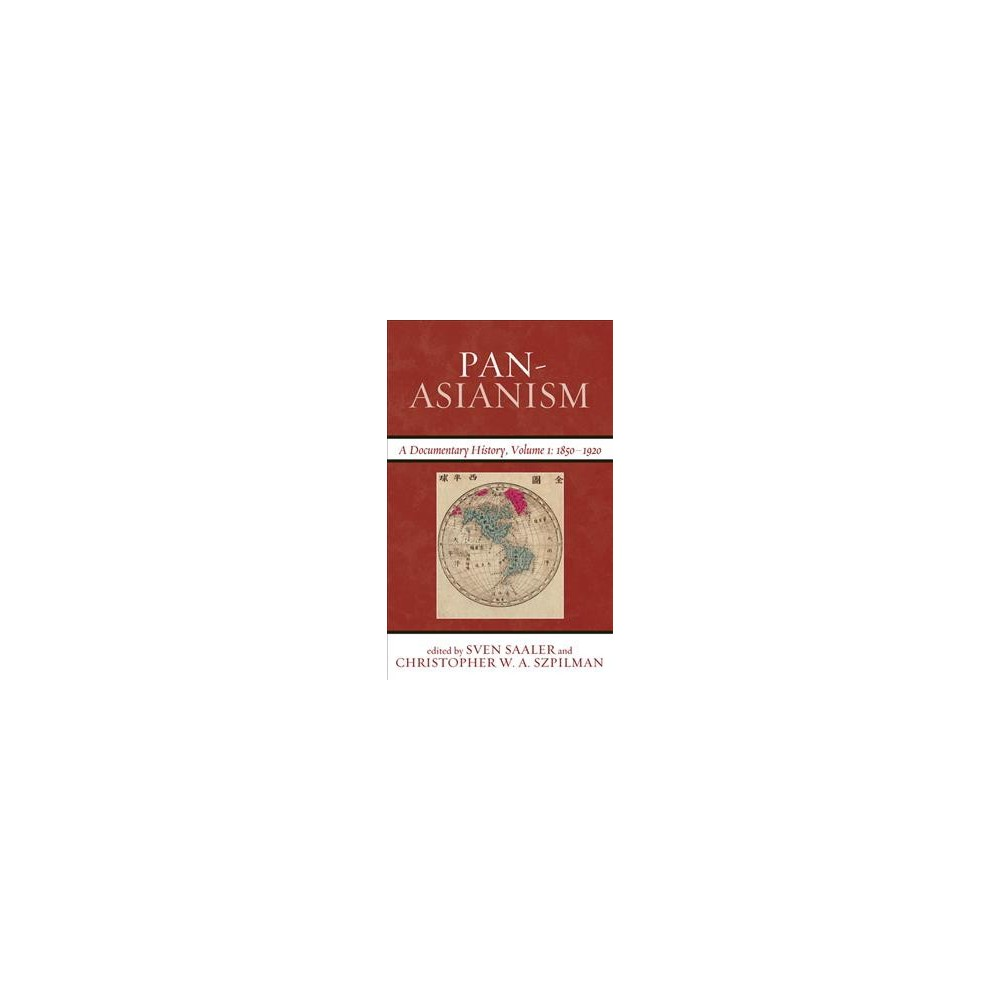 Pan-asianism : A Documentary History 1850-1920 - (Paperback)