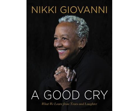 Good Cry : What We Learn From Tears and Laughter -  by Nikki Giovanni (Hardcover) - image 1 of 1