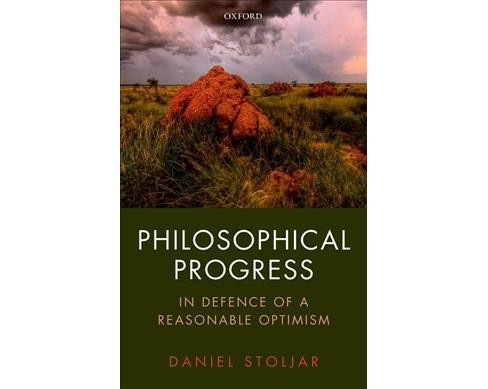 Philosophical Progress : In Defence of a Reasonable Optimism -  by Daniel Stoljar (Hardcover) - image 1 of 1