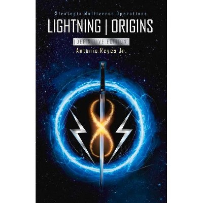Lightning Origins [Definitive Edition], 1 - (The Lightning Saga) by  Antonio Reyes (Paperback)