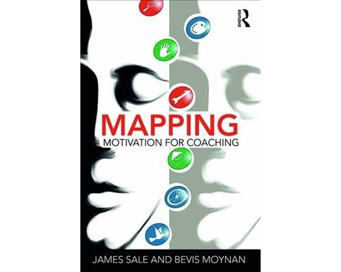 Mapping Motivation for Coaching -  by James Sale & Bevis Moynan (Hardcover) - image 1 of 1
