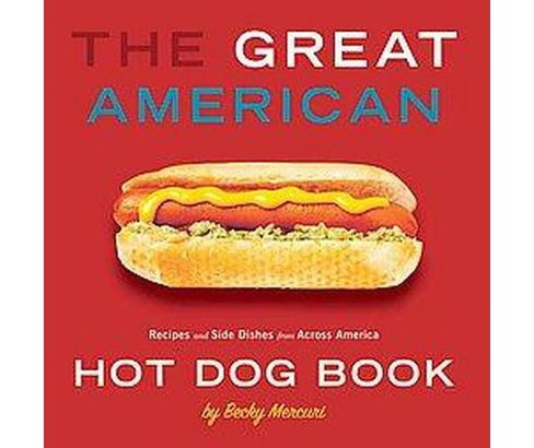 Great American Hot Dog Book : Recipes and Side Dishes from Across America (Paperback) (Becky Mercuri) - image 1 of 1