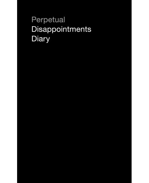 Perpetual Disappointments Diary (Paperback) - image 1 of 1