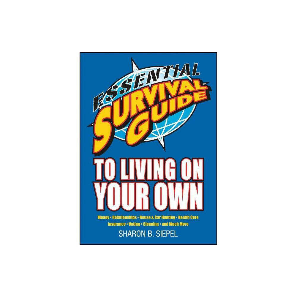 Essential Survival Guide To Living On Your Own By Sharon B Siepel Paperback