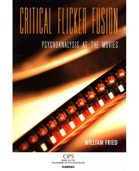 Critical Flicker Fusion : Psychoanalysis at the Movies (Paperback) (William Fried) - image 1 of 1