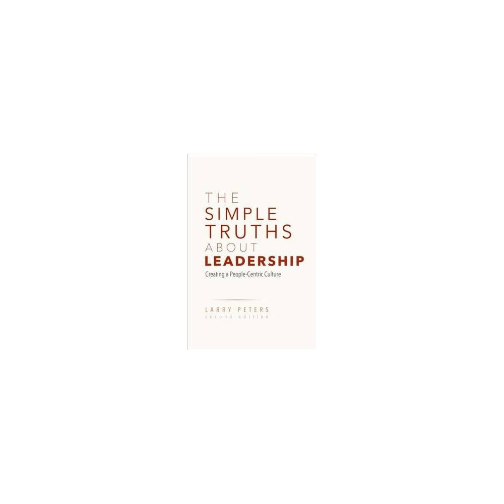 Simple Truths About Leadership : Creating a People-centric Culture - 2 by Larry Peters (Hardcover)