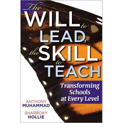 The Will to Lead, the Skill to Teach - by  Anthony Muhammad & Sharroky Hollie (Paperback) - image 1 of 1