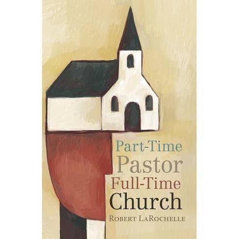 Part-Time Pastor, Full-Time Church - by  Robert Larochelle (Paperback) - image 1 of 1
