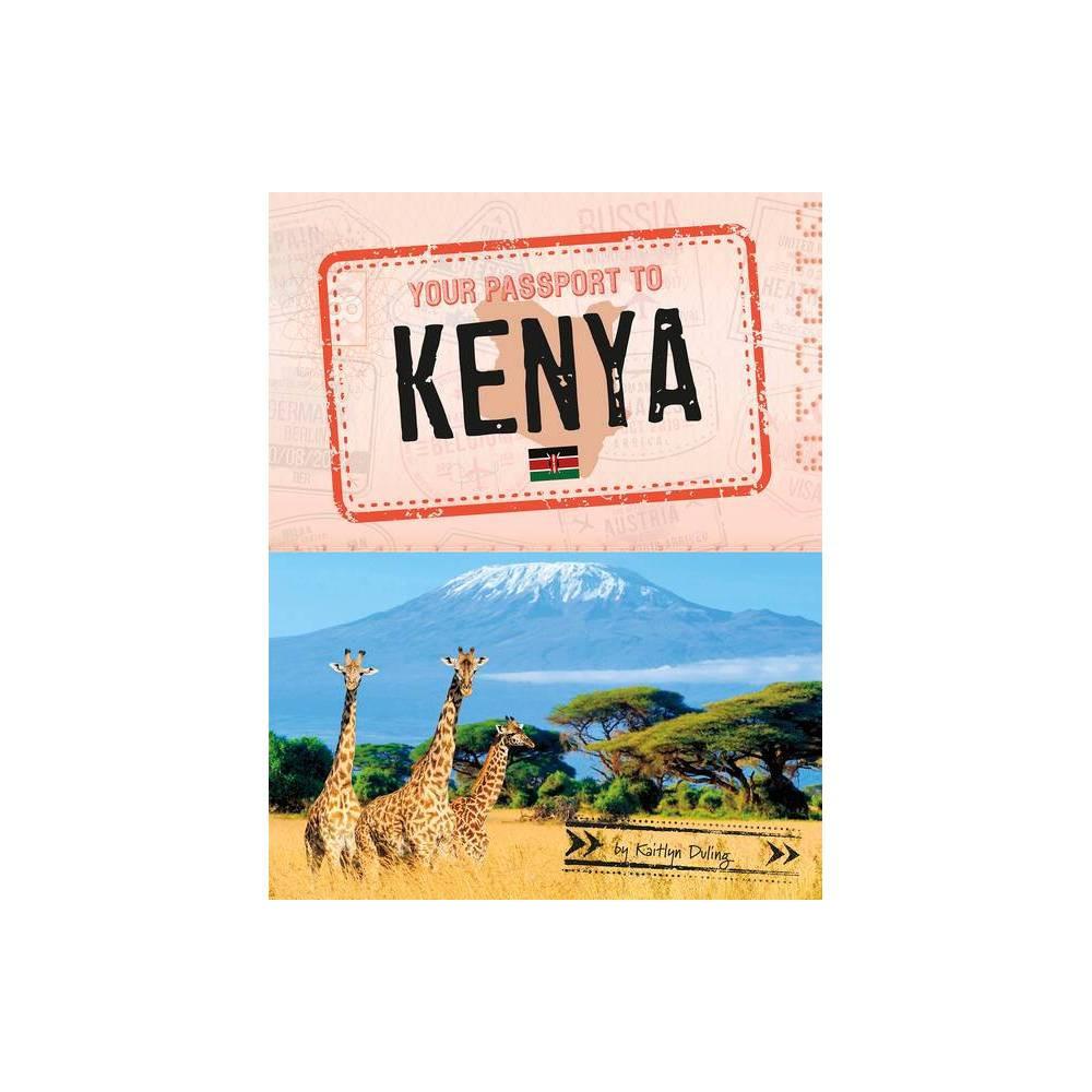 Your Passport To Kenya World Passport By Kaitlyn Duling Hardcover