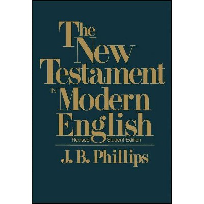 New Testament in Modern English-OE-Student - by  J B Phillips (Paperback)