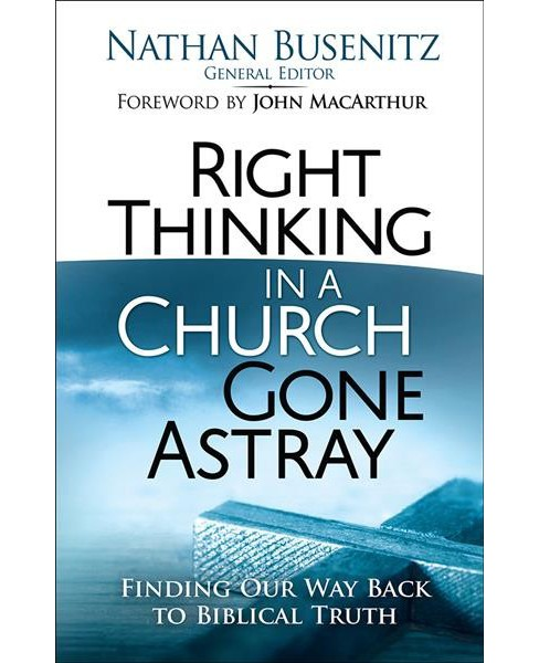 Right Thinking in a Church Gone Astray : Finding Our Way Back to Biblical Truth (Paperback) (Nathan - image 1 of 1