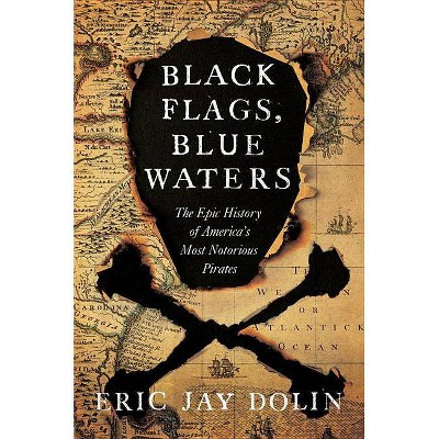 Black Flags, Blue Waters - by  Eric Jay Dolin (Hardcover)