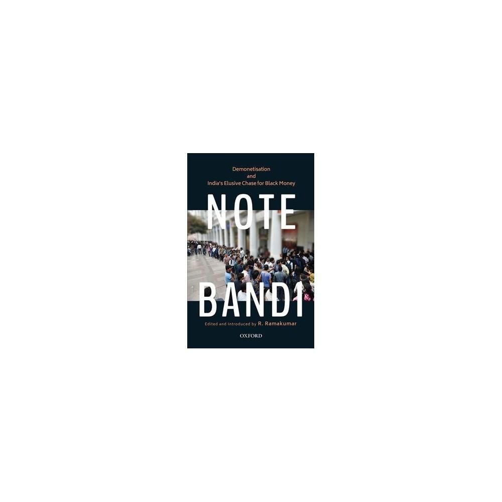 Note-Bandi : Demonetisation and India's Elusive Chase for Black Money - (Paperback)