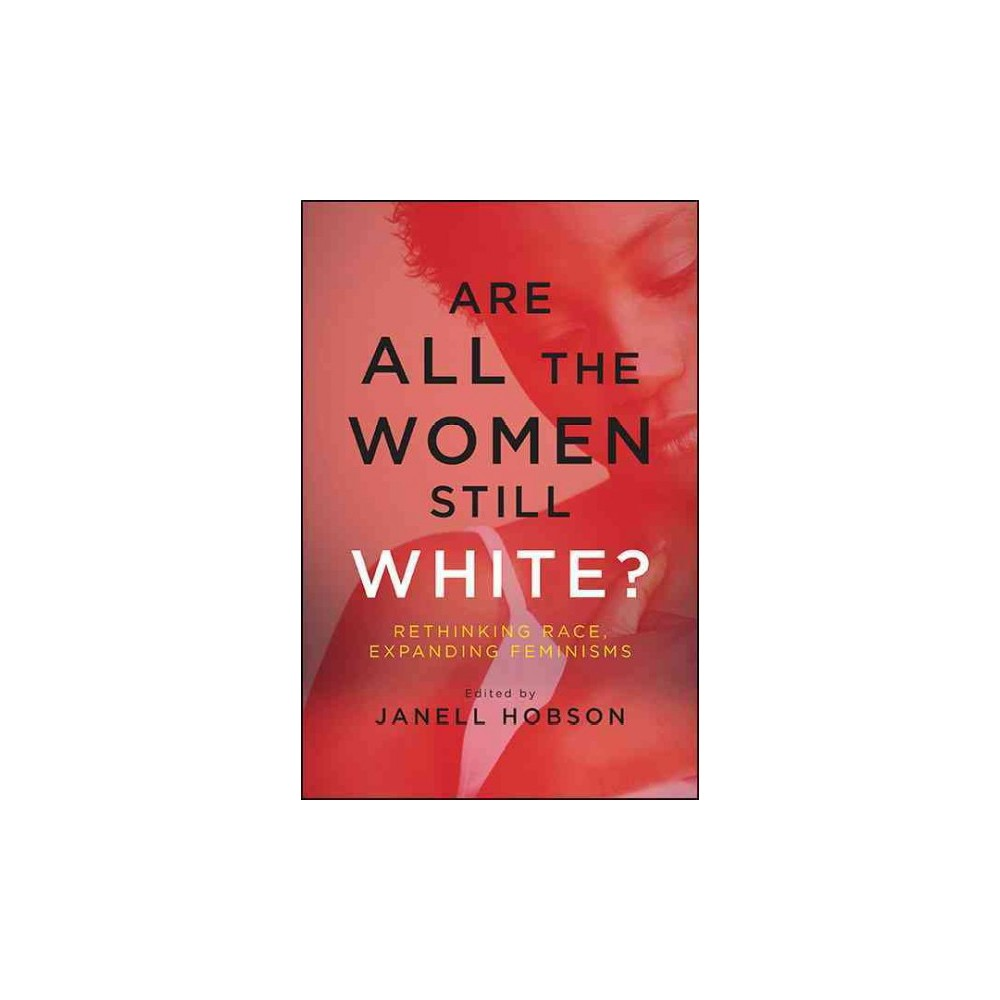 Are All the Women Still White? : Rethinking Race, Expanding Feminisms (Reprint) (Paperback)