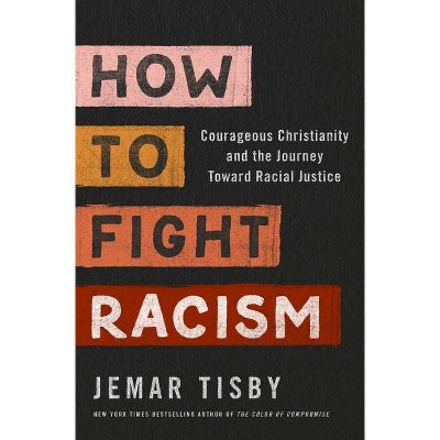 How to Fight Racism - by Jemar Tisby (Hardcover)