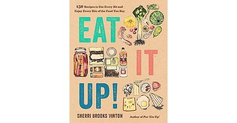 Eat It Up! : 150 Recipes to Use Every Bit and Enjoy Every Bite of the Food You Buy (Paperback) (Sherri - image 1 of 1
