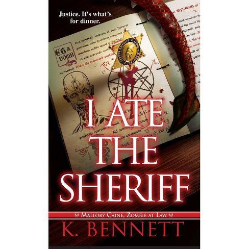 I Ate the Sheriff - (Mallory Caine, Zombie at Law) by  K Bennett (Paperback) - image 1 of 1