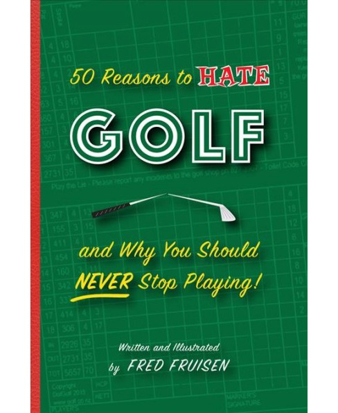 50 Reasons to Hate Golf and Why You Should Never Stop Playing! (Hardcover) (Fred Fruisen) - image 1 of 1
