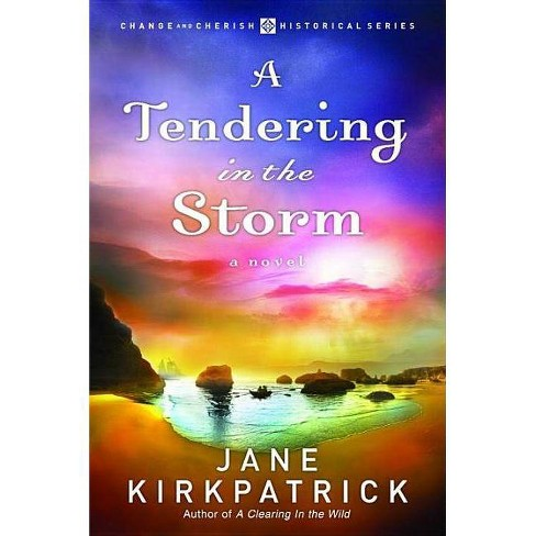 A Tendering in the Storm - (Change and Cherish Historical) by  Jane Kirkpatrick (Paperback) - image 1 of 1