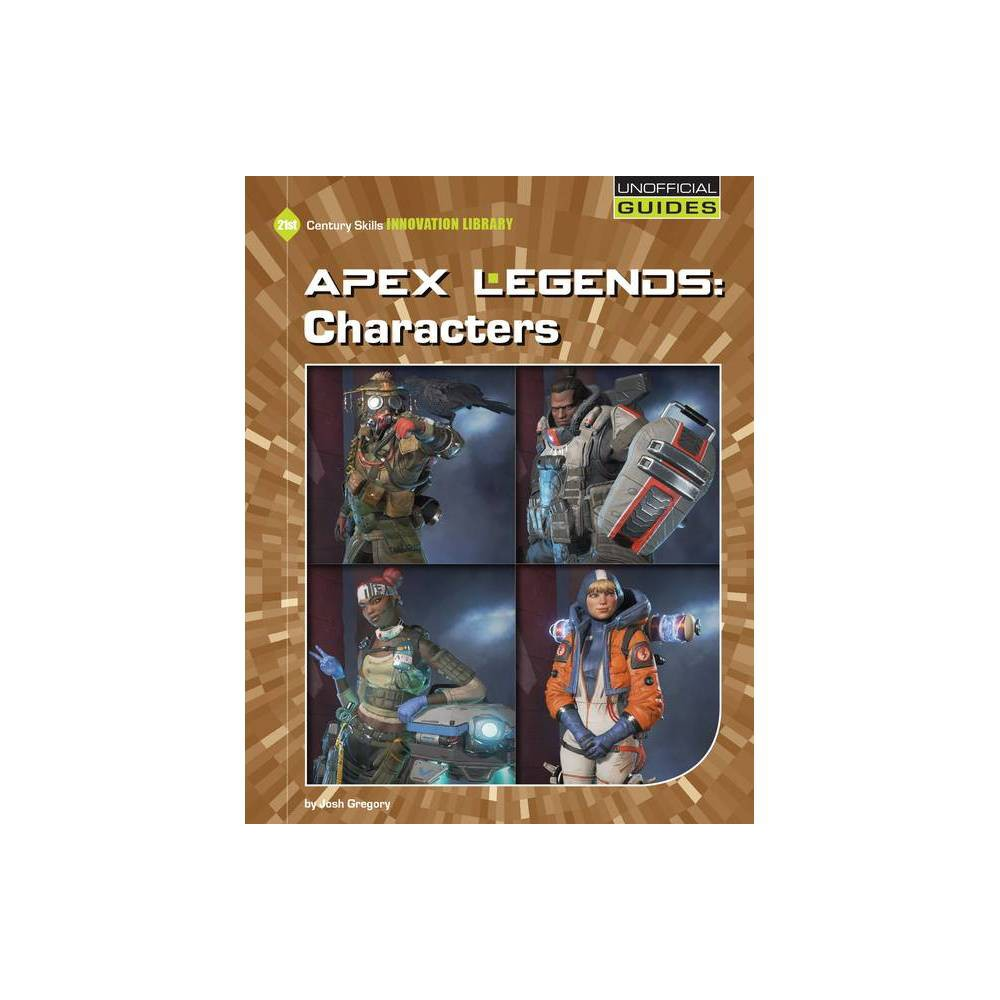 Apex Legends Characters 21st Century Skills Innovation Library Unofficial Guides Junior By Josh Gregory Paperback
