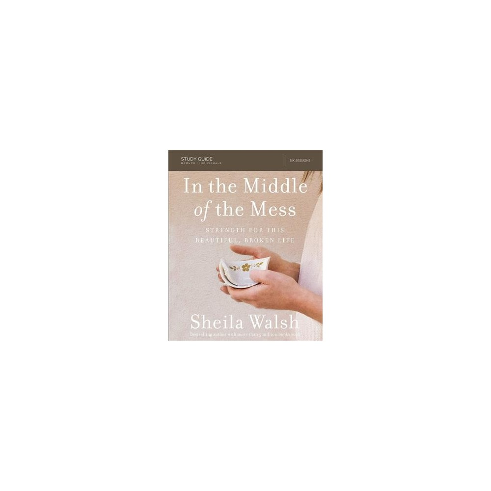 In the Middle of the Mess : Strength for This Beautiful, Broken Life (Paperback) (Sheila Walsh)