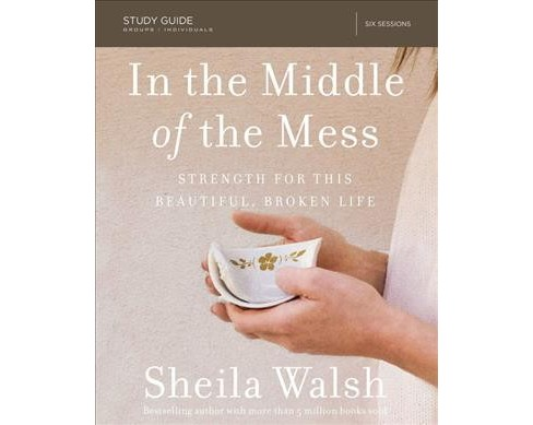 In the Middle of the Mess : Strength for This Beautiful, Broken Life (Paperback) (Sheila Walsh) - image 1 of 1