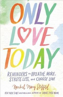 Only Love Today : Reminders to Breathe More, Stress Less, and Choose Love (Hardcover)(Rachel Macy