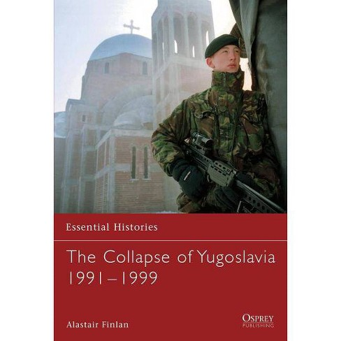 The Collapse of Yugoslavia 1991-1999 - (Essential Histories (Osprey Publishing)) by  Alastair Finlan - image 1 of 1