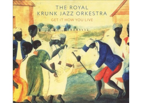 Royal Krunk Jazz Ork - Get It How You Live (CD) - image 1 of 1