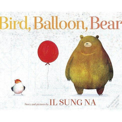 Bird, Balloon, Bear - by  Il Sung Na (Hardcover) - image 1 of 1