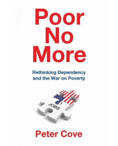 Poor No More : Rethinking Dependency and the War on Poverty (Hardcover) (Peter Cove) - image 1 of 1