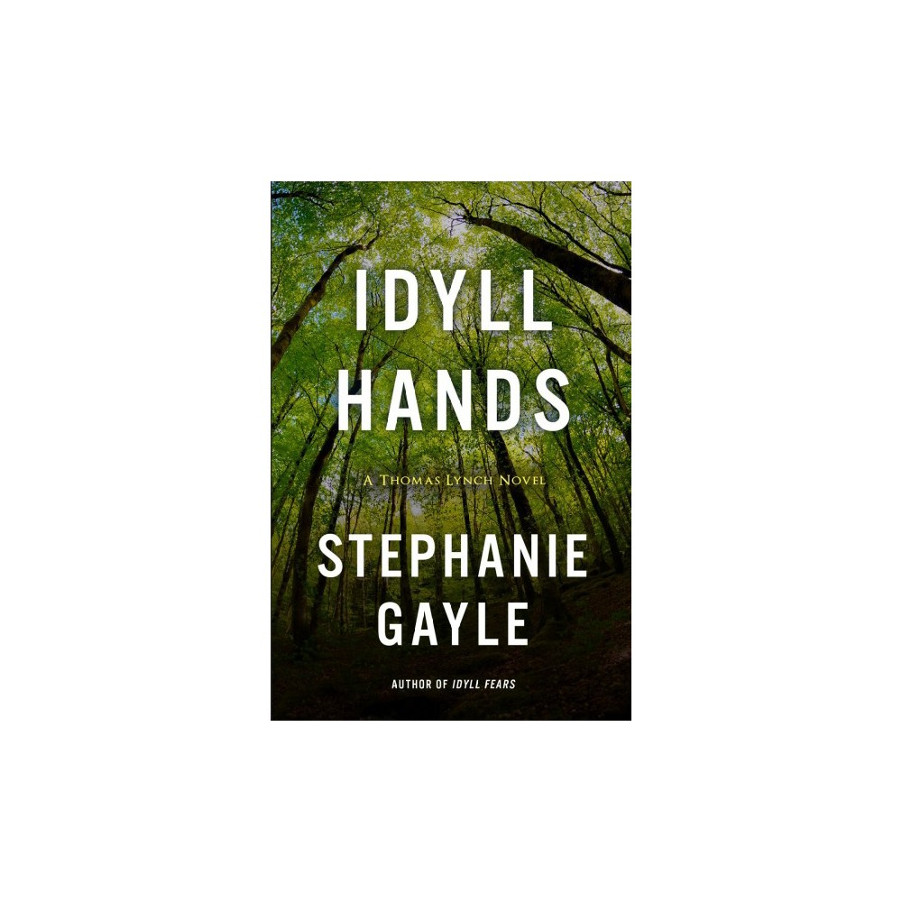 Idyll Hands - (Thomas Lynch) by Stephanie Gayle (Paperback)