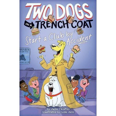 Two Dogs in a Trench Coat Start a Club by Accident (Two Dogs in a Trench Coat #2), 2 - by  Julie Falatko (Hardcover)