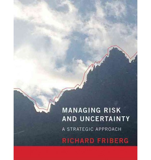 Managing Risk and Uncertainty : A Strategic Approach (Paperback) (Richard Friberg) - image 1 of 1