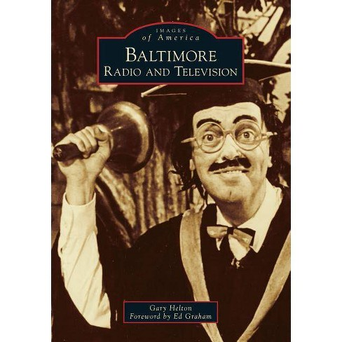 Baltimore Radio and Television - (Images of America) by  Gary Helton (Paperback) - image 1 of 1