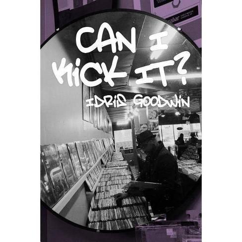 Can I Kick It? - (Breakbeat Poets) by Idris Goodwin (Paperback)