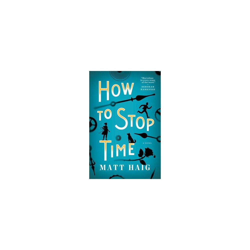 How to Stop Time - by Matt Haig (Hardcover)
