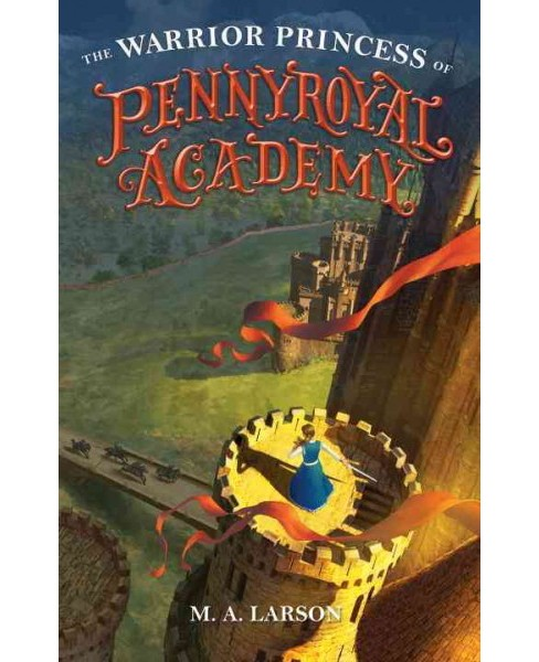 Warrior Princess of Pennyroyal Academy -  (Pennyroyal Academy) by M. A. Larson (Hardcover) - image 1 of 1
