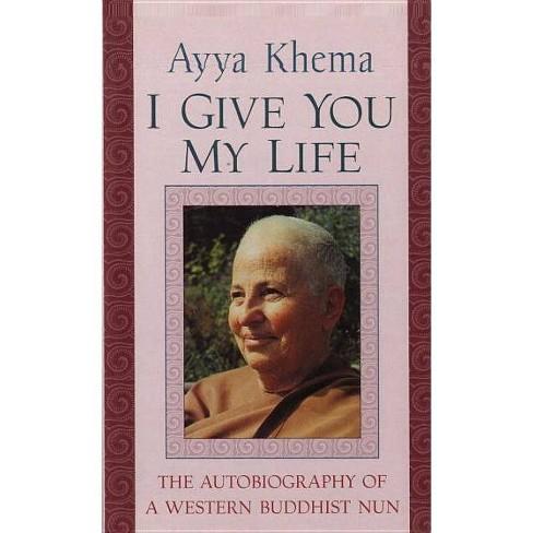 I Give You My Life - by  Ayya Khema (Paperback) - image 1 of 1