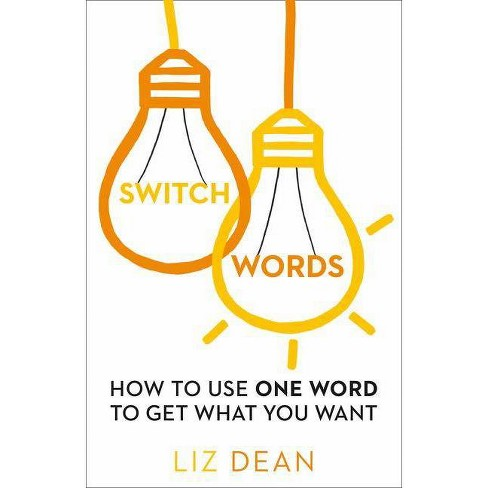 Switchwords: How to Use One Word to Get What You Want - by  Liz Dean (Paperback) - image 1 of 1
