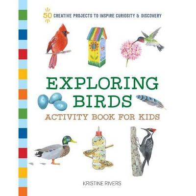 Exploring Birds Activity Book for Kids - (Exploring for Kids Activity Books and Journals) by  Kristine Rivers (Paperback)