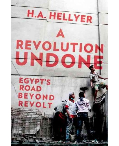 Revolution Undone : Egypt's Road Beyond Revolt (Hardcover) (H. A. Hellyer) - image 1 of 1