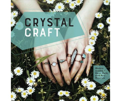 Crystal Craft : Modern Jewelry and Decor Made With Raw Minerals -  (Hardcover) - image 1 of 1