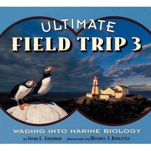Wading Into Marine Biology - (Ultimate Field Trip (Paperback)) by  Susan E Goodman (Paperback) - image 1 of 1