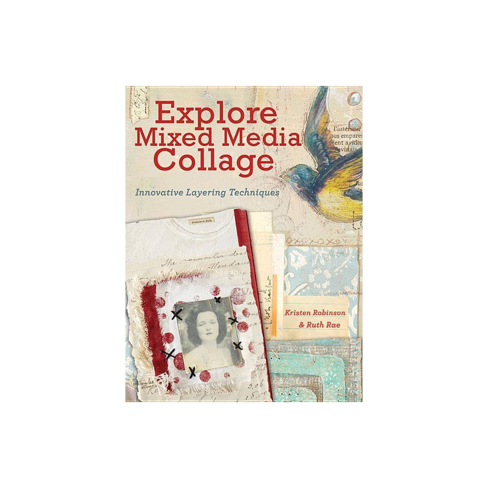Explore Mixed Media Collage By Kristen Robinson Ruth Rae Paperback