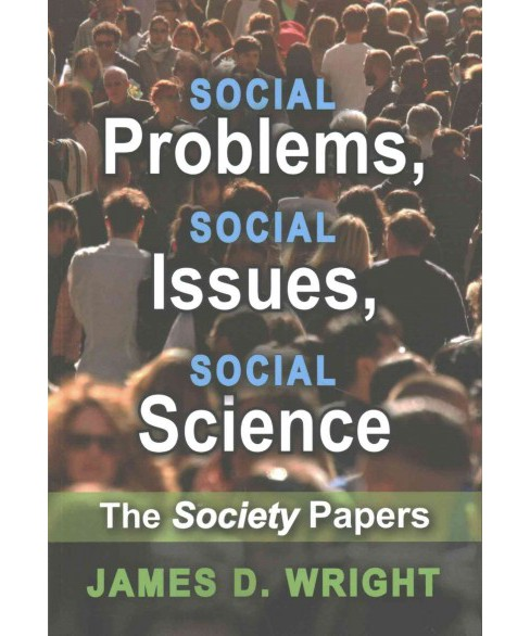 Social Problems, Social Issues, Social Science : The Society Papers (Paperback) (James D. Wright) - image 1 of 1