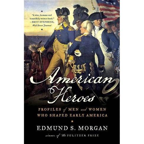 American Heroes - by  Edmund S Morgan (Paperback) - image 1 of 1