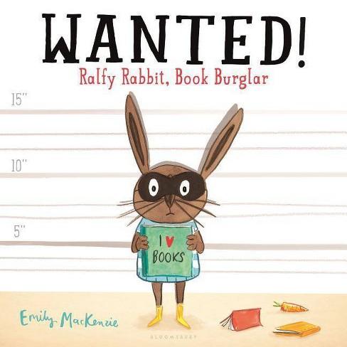 Wanted! Ralfy Rabbit, Book Burglar - by  Emily MacKenzie (Hardcover) - image 1 of 1