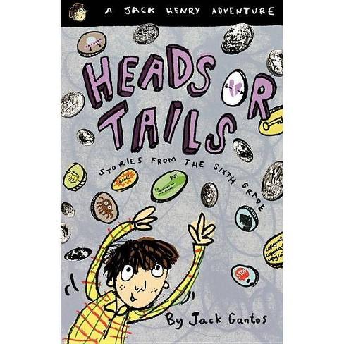 Heads or Tails - (Jack Henry Adventures (Paperback)) by Jack Gantos  (Paperback)