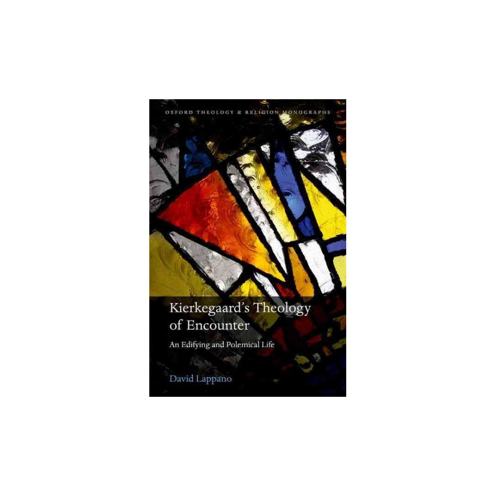 Kierkegaard's Theology of Encounter : An Edifying and Polemical Life (Hardcover) (David Lappano)